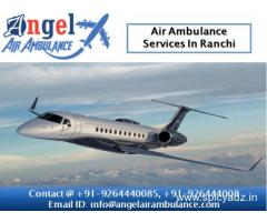 Get the Angel air ambulance services in Ranchi