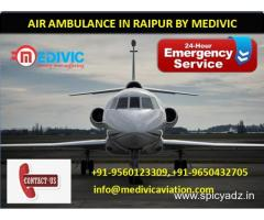 Take best Air Ambulance Service in Raipur by Medivic
