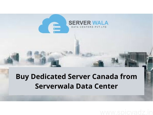 Buy Dedicated Server Canada from Serverwala Data Center - 1