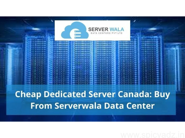 Cheap Dedicated Server Canada: Buy From Serverwala Data Center - 1