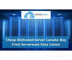 Cheap Dedicated Server Canada: Buy From Serverwala Data Center
