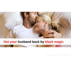 Get your husband back by black magic - Pandit K.K. Sharma