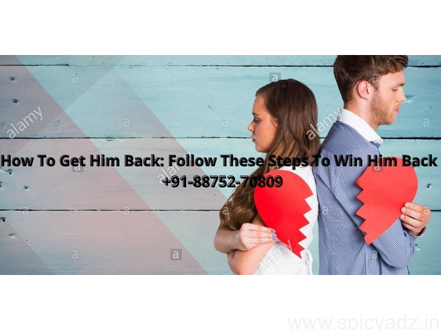 How To Get Him Back: Follow Steps To Win Him Back +91-88752-70809 - 1