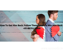 How To Get Him Back: Follow Steps To Win Him Back +91-88752-70809