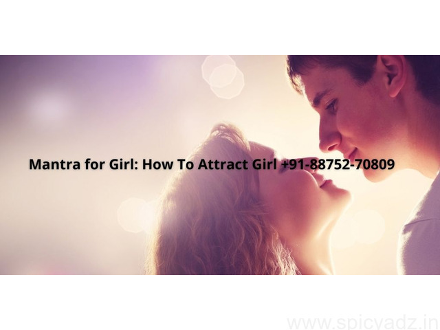 Mantra for Girl: How To Attract Girl +91-88752-70809 - 1