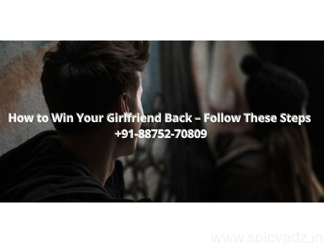 How to Win Your Girlfriend Back – Follow These Steps +91-88752-70809 - 1
