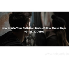 How to Win Your Girlfriend Back – Follow These Steps +91-88752-70809